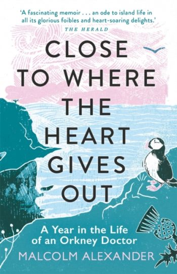 Close to Where the Heart Gives Out : A Year in the Life of an Orkney Doctor