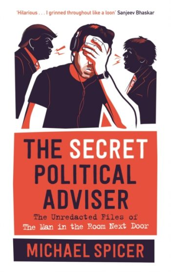 The Secret Political Adviser : The Unredacted Files of the Man in the Room Next Door
