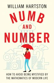 Numb and Number : How to Avoid Being Mystified by the Mathematics of Modern Life