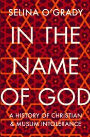 In the Name of God : A History of Christian and Muslim Intolerance