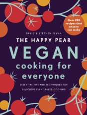 The Happy Pear: Vegan Cooking for Everyone : Over 200 Delicious Recipes That Anyone Can Make