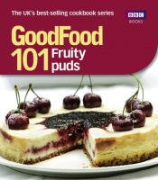 Good Food: 101 Fruity Puds : Triple-tested Recipes