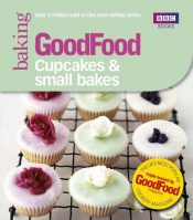 Good Food: Cupcakes and Small Bakes : Triple-tested Recipes