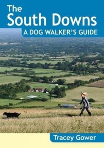 The South Downs A Dog Walker's Guide (20 Dog Walks)