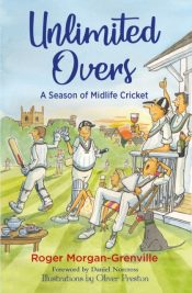 Unlimited Overs : A Season of Midlife Cricket