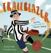 Trailblazer : Lily Parr, the Unstoppable Star of Women's Football.