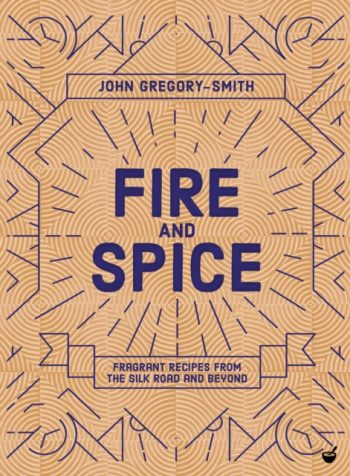 Fire & Spice : Fragrant recipes from the Silk Road and beyond