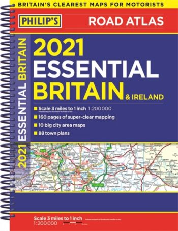 2021 Philip's Essential Road Atlas Britain and Ireland : (A4 Spiral binding)