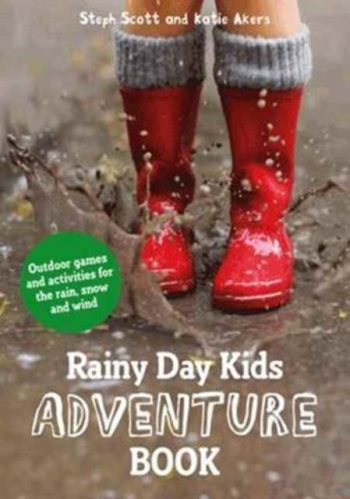 Rainy Day Kids Adventure Book : Outdoor Games and Activities for the Wind, Rain and Snow
