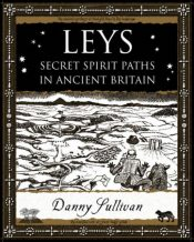 Leys : Secret Spirit Paths in Ancient Britain