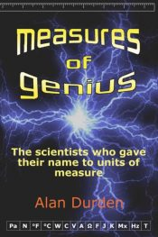 Measures of Genius : The Scientists Who Gave Their Name to Units of Measure