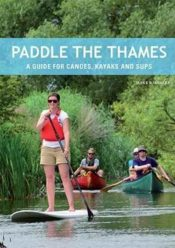 Paddle the Thames : A Guide for Canoes, Kayaks and Sup's
