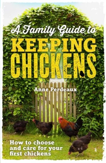 A Family Guide To Keeping Chickens : How to choose and care for your first chickens