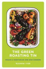The Green Roasting Tin : Vegan and Vegetarian One Dish Dinners