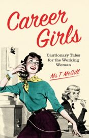 Career Girls : Cautionary Tales for the Working Woman