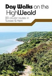 Day Walks on the High Weald : 20 circular routes in Sussex & Kent