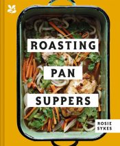 Roasting Pan Suppers : Deliciously Simple All-in-one Meals