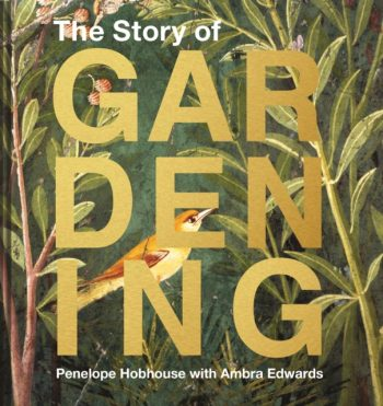 The Story of Gardening : A cultural history of famous gardens from around the world