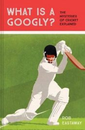 What is a Googly? : The Mysteries of Cricket Explained