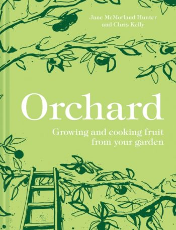 Orchard : Growing and cooking fruit from your garden