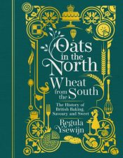 Oats in the North, Wheat from the South : The history of British Baking: savoury and sweet