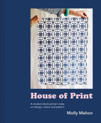 House of Print : A modern printer's take on design, colour and pattern