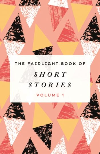 The Fairlight Book of Short Stories : (Volume 1)