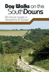 Day Walks on the South Downs : 20 circular routes in Hampshire & Sussex
