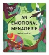An Emotional Menagerie : Feelings from A-Z