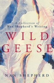Wild Geese : A Collection of Nan Shepherd's Writings