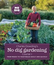 Charles Dowding's No Dig Gardening : Course 1