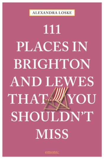111 Places in Brighton & Lewes That You Shouldn't Miss